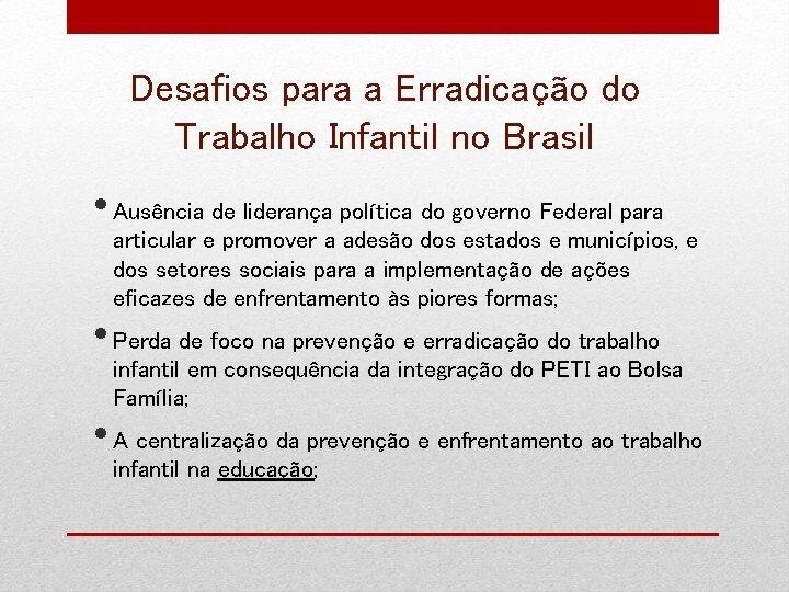 Desafios para a Erradicação do Trabalho Infantil no Brasil • Ausência de liderança política