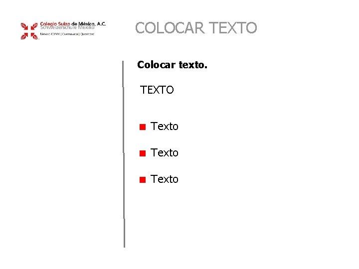 COLOCAR TEXTO Colocar texto. TEXTO Texto