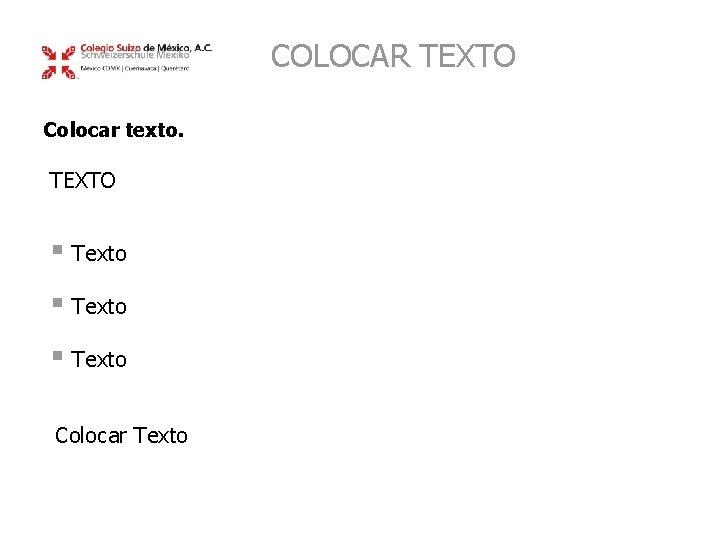 COLOCAR TEXTO Colocar texto. TEXTO § Texto Colocar Texto