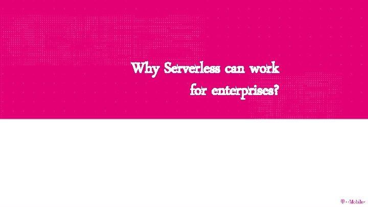 Why Serverless can work for enterprises?