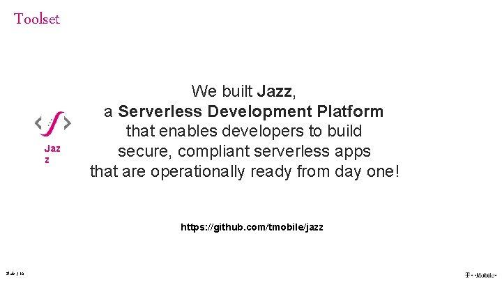 Toolset Jaz z We built Jazz, a Serverless Development Platform that enables developers to
