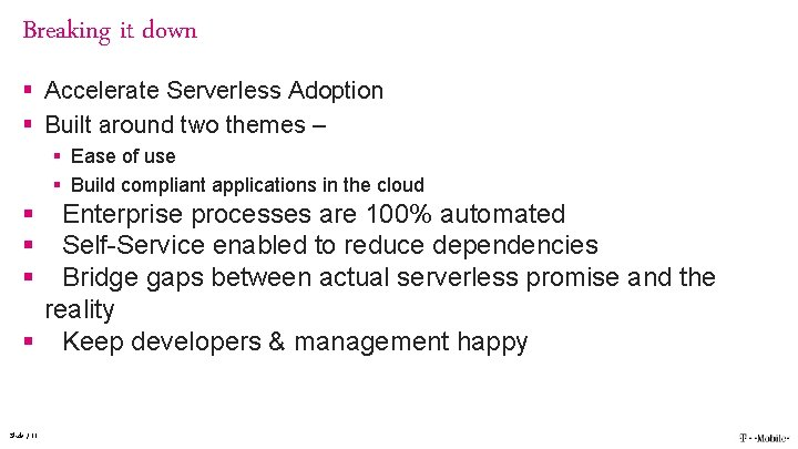 Breaking it down § Accelerate Serverless Adoption § Built around two themes – §