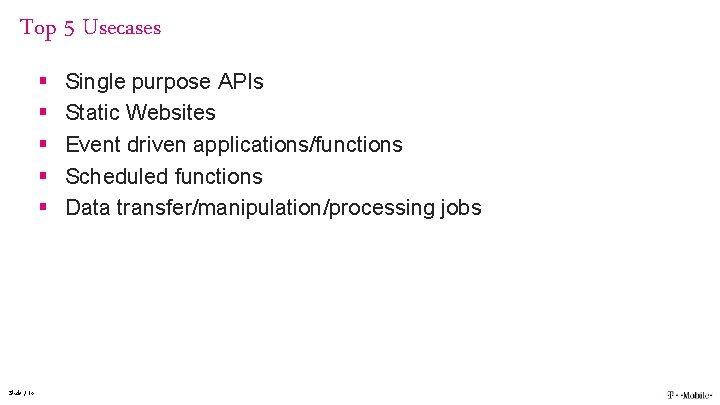Top 5 Usecases § § § Slide / 14 Single purpose APIs Static Websites