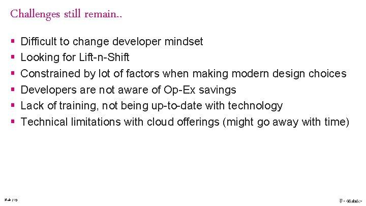 Challenges still remain. . § § § Slide / 19 Difficult to change developer