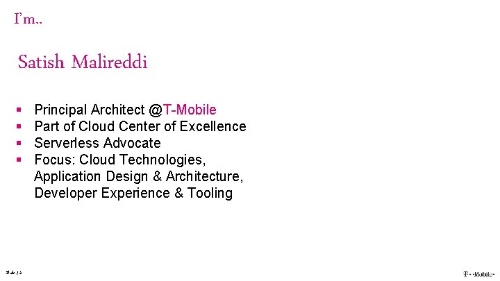 I'm. . Satish Malireddi § § Slide / 2 Principal Architect @T-Mobile Part of
