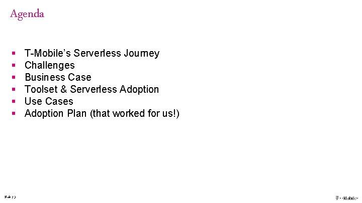 Agenda § § § Slide / 3 T-Mobile's Serverless Journey Challenges Business Case Toolset