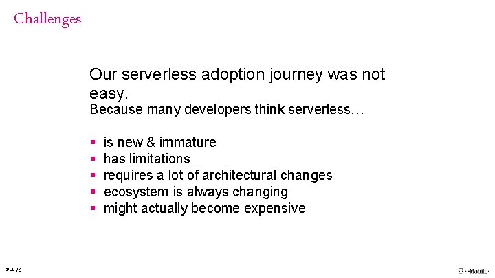 Challenges Our serverless adoption journey was not easy. Because many developers think serverless… §