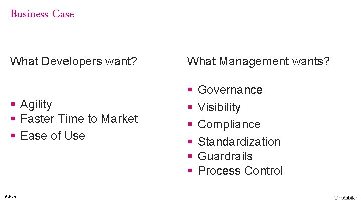 Business Case What Developers want? § Agility § Faster Time to Market § Ease