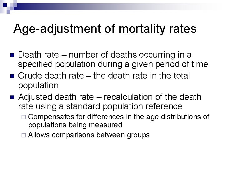 Age-adjustment of mortality rates n n n Death rate – number of deaths occurring