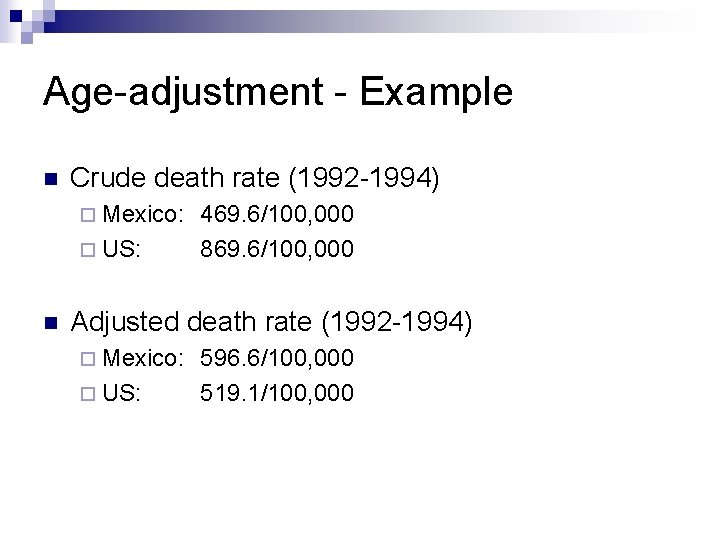 Age-adjustment - Example n Crude death rate (1992 -1994) ¨ Mexico: ¨ US: n