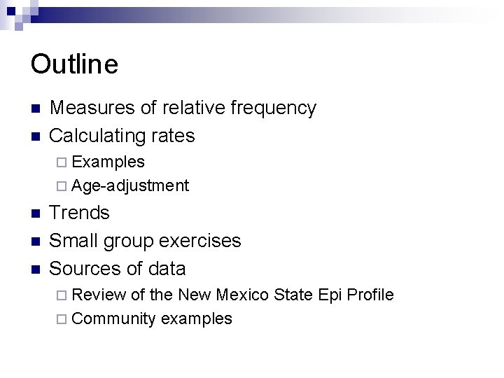 Outline n n Measures of relative frequency Calculating rates ¨ Examples ¨ Age-adjustment n