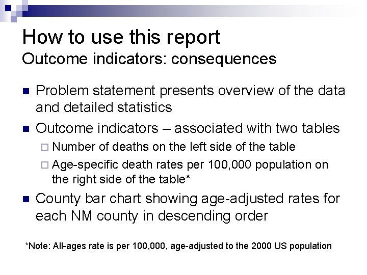 How to use this report Outcome indicators: consequences n n Problem statement presents overview