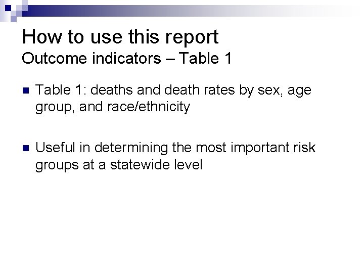 How to use this report Outcome indicators – Table 1 n Table 1: deaths
