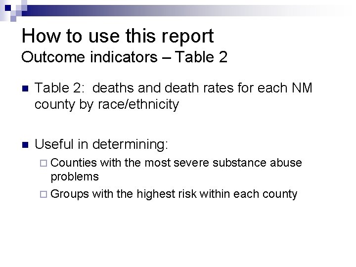 How to use this report Outcome indicators – Table 2 n Table 2: deaths