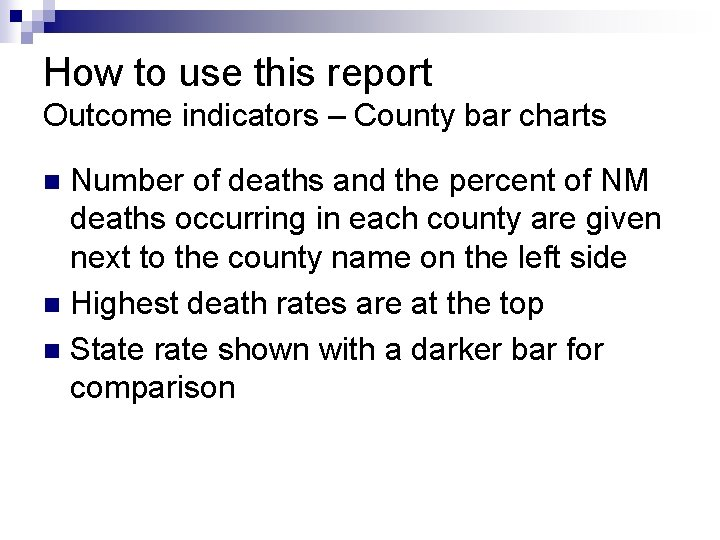 How to use this report Outcome indicators – County bar charts Number of deaths