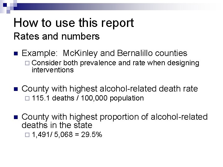 How to use this report Rates and numbers n Example: Mc. Kinley and Bernalillo