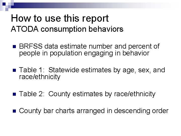 How to use this report ATODA consumption behaviors n BRFSS data estimate number and