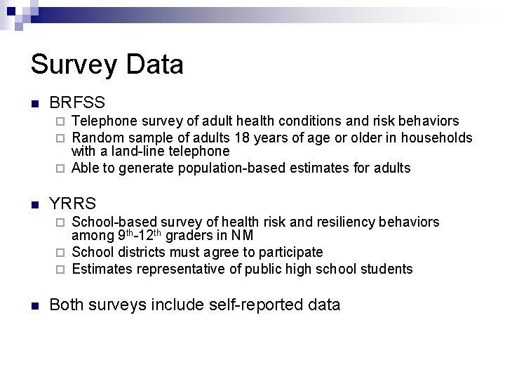 Survey Data n BRFSS Telephone survey of adult health conditions and risk behaviors Random