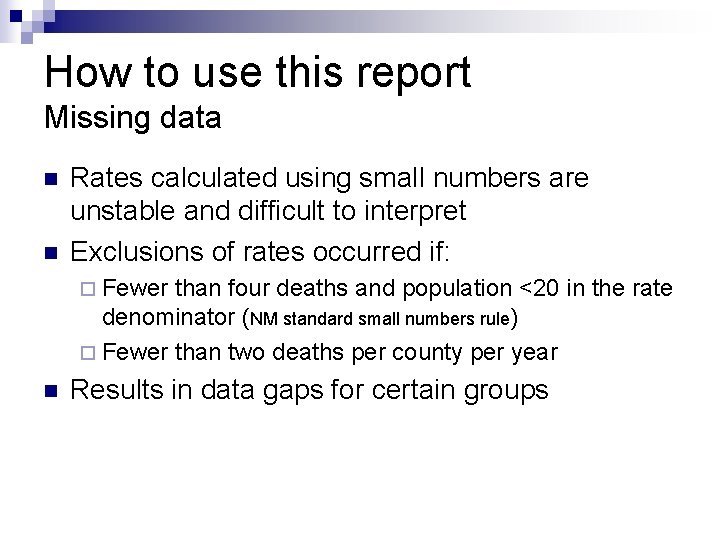 How to use this report Missing data n n Rates calculated using small numbers