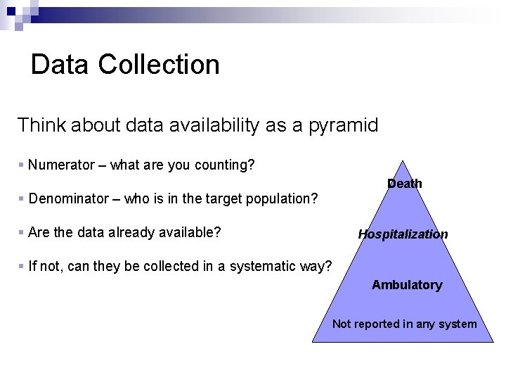 Data Collection Think about data availability as a pyramid § Numerator – what are