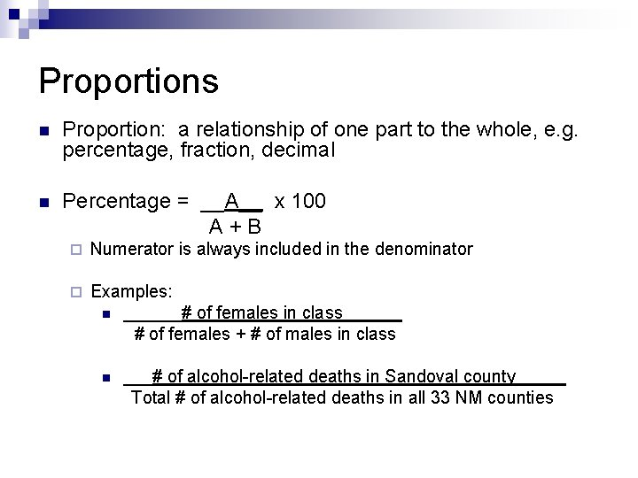 Proportions n Proportion: a relationship of one part to the whole, e. g. percentage,