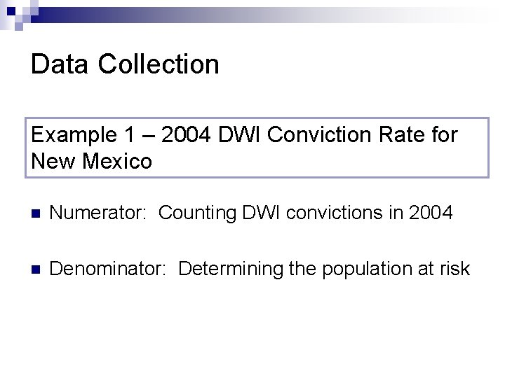 Data Collection Example 1 – 2004 DWI Conviction Rate for New Mexico n Numerator: