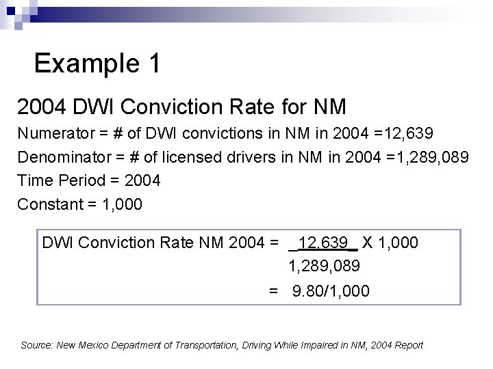 Example 1 2004 DWI Conviction Rate for NM Numerator = # of DWI convictions