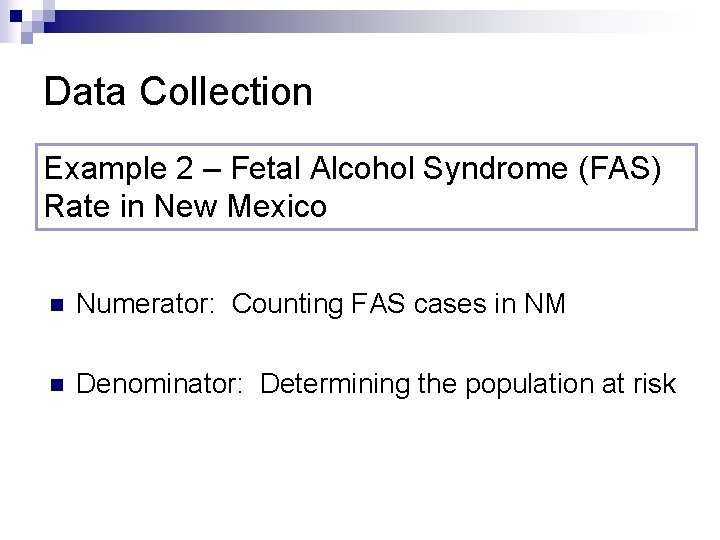 Data Collection Example 2 – Fetal Alcohol Syndrome (FAS) Rate in New Mexico n
