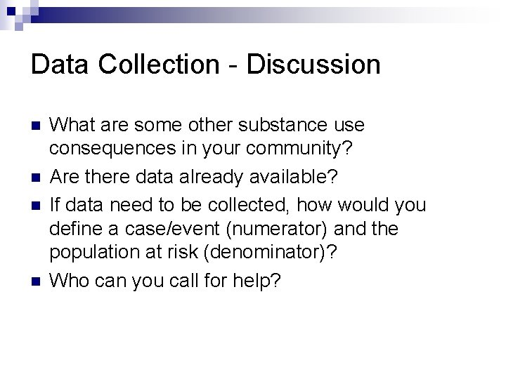 Data Collection - Discussion n n What are some other substance use consequences in
