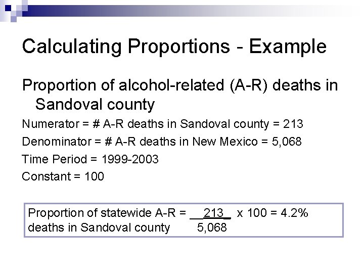 Calculating Proportions - Example Proportion of alcohol-related (A-R) deaths in Sandoval county Numerator =