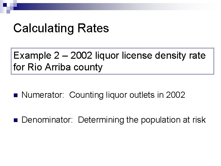 Calculating Rates Example 2 – 2002 liquor license density rate for Rio Arriba county