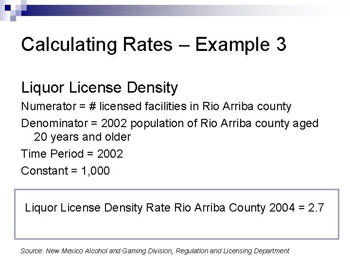 Calculating Rates – Example 3 Liquor License Density Numerator = # licensed facilities in
