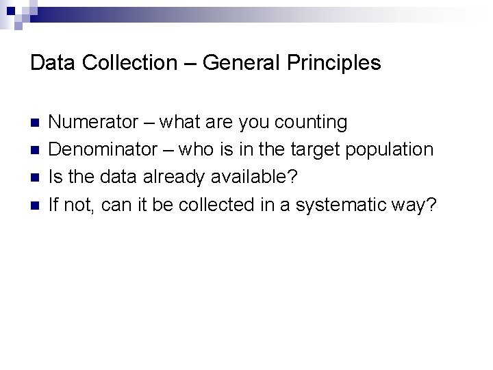 Data Collection – General Principles n n Numerator – what are you counting Denominator