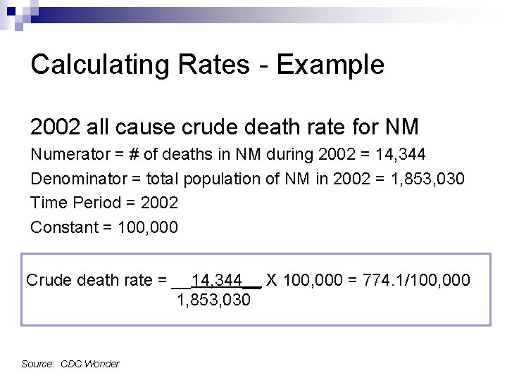 Calculating Rates - Example 2002 all cause crude death rate for NM Numerator =