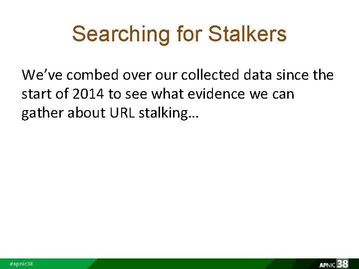 Searching for Stalkers We've combed over our collected data since the start of 2014