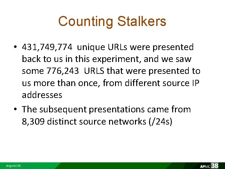 Counting Stalkers • 431, 749, 774 unique URLs were presented back to us in
