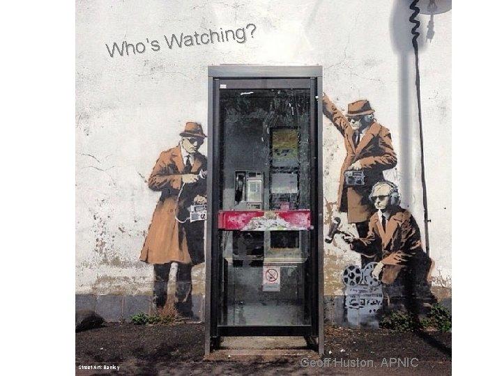 g? n i h c t a Who's W 7 Street Art: Banksy Geoff