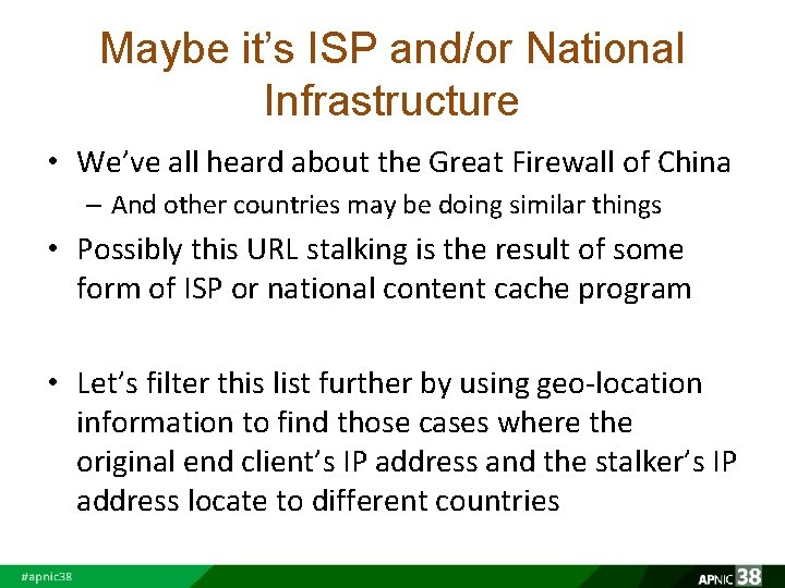 Maybe it's ISP and/or National Infrastructure • We've all heard about the Great Firewall