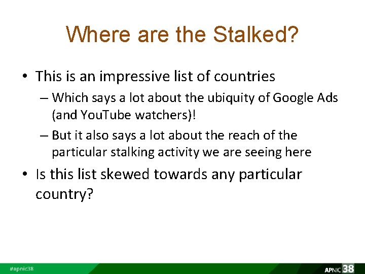 Where are the Stalked? • This is an impressive list of countries – Which
