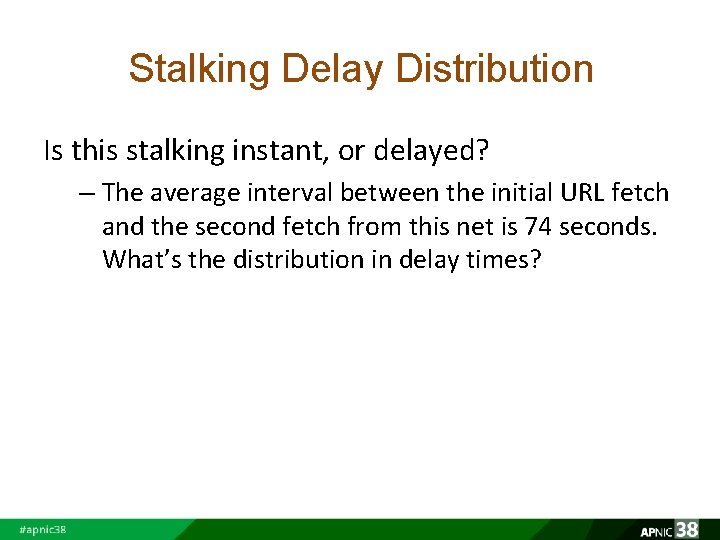 Stalking Delay Distribution Is this stalking instant, or delayed? – The average interval between
