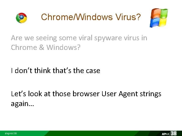 Chrome/Windows Virus? Are we seeing some viral spyware virus in Chrome & Windows? I