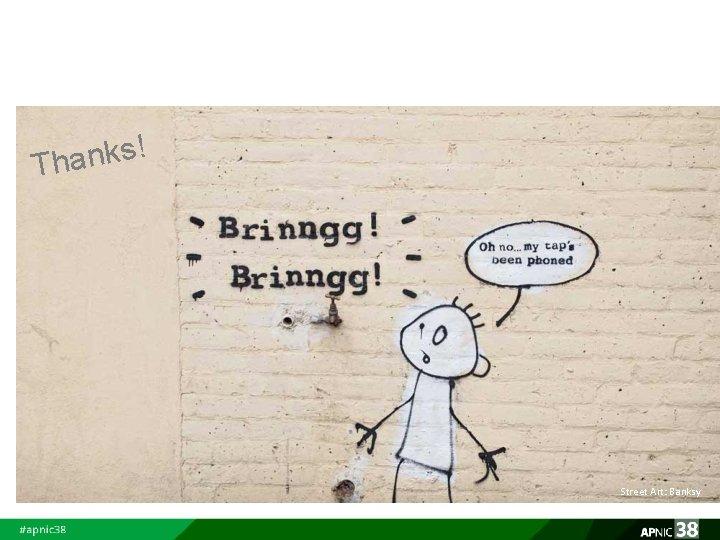 ! s k n a Th Street Art: Banksy