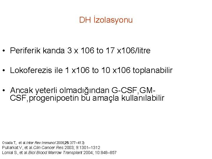 DH İzolasyonu • Periferik kanda 3 x 106 to 17 x 106/litre • Lokoferezis