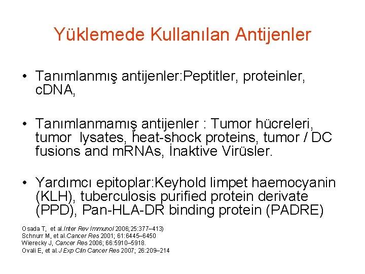 Yüklemede Kullanılan Antijenler • Tanımlanmış antijenler: Peptitler, proteinler, c. DNA, • Tanımlanmamış antijenler :