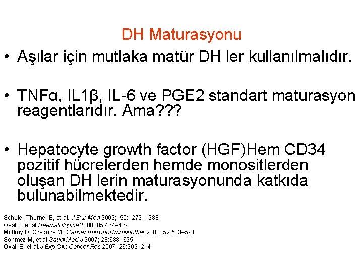 DH Maturasyonu • Aşılar için mutlaka matür DH ler kullanılmalıdır. • TNFα, IL 1β,
