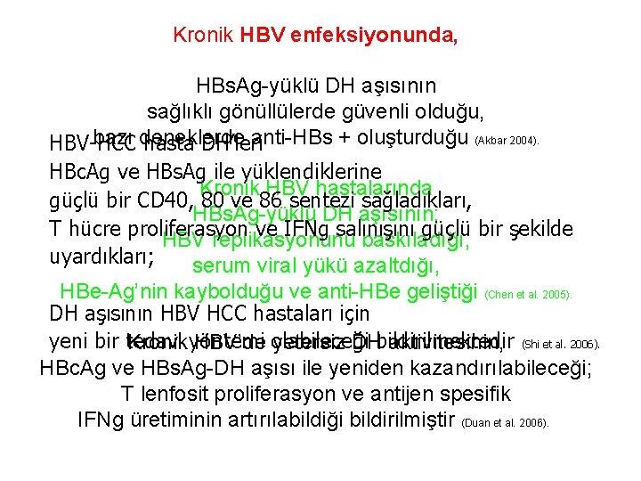 Kronik HBV enfeksiyonunda, HBs. Ag-yüklü DH aşısının sağlıklı gönüllülerde güvenli olduğu, bazı deneklerde anti-HBs