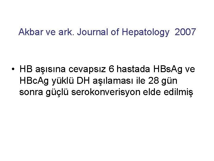 Akbar ve ark. Journal of Hepatology 2007 • HB aşısına cevapsız 6 hastada HBs.