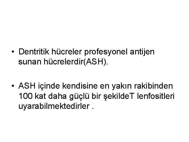 • Dentritik hücreler profesyonel antijen sunan hücrelerdir(ASH). • ASH içinde kendisine en yakın