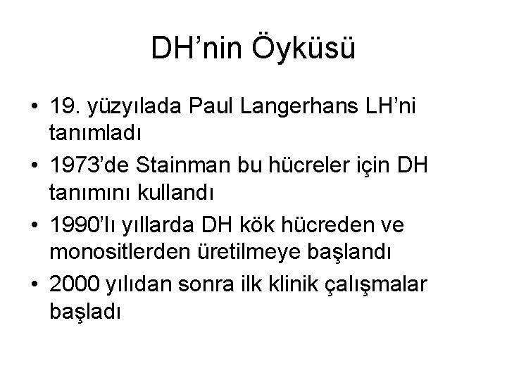 DH'nin Öyküsü • 19. yüzyılada Paul Langerhans LH'ni tanımladı • 1973'de Stainman bu hücreler