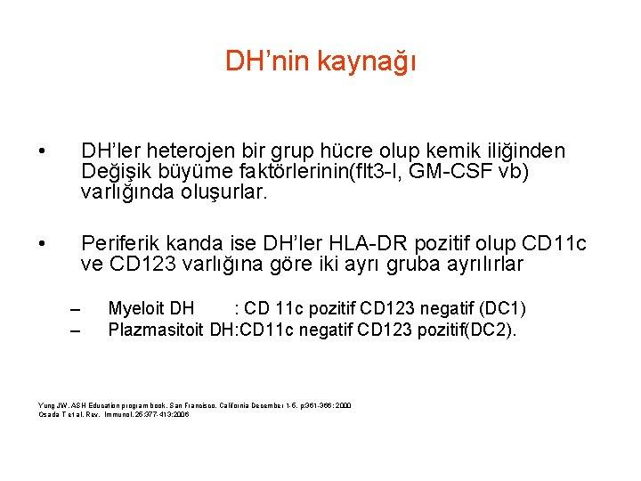 DH'nin kaynağı • DH'ler heterojen bir grup hücre olup kemik iliğinden Değişik büyüme faktörlerinin(flt